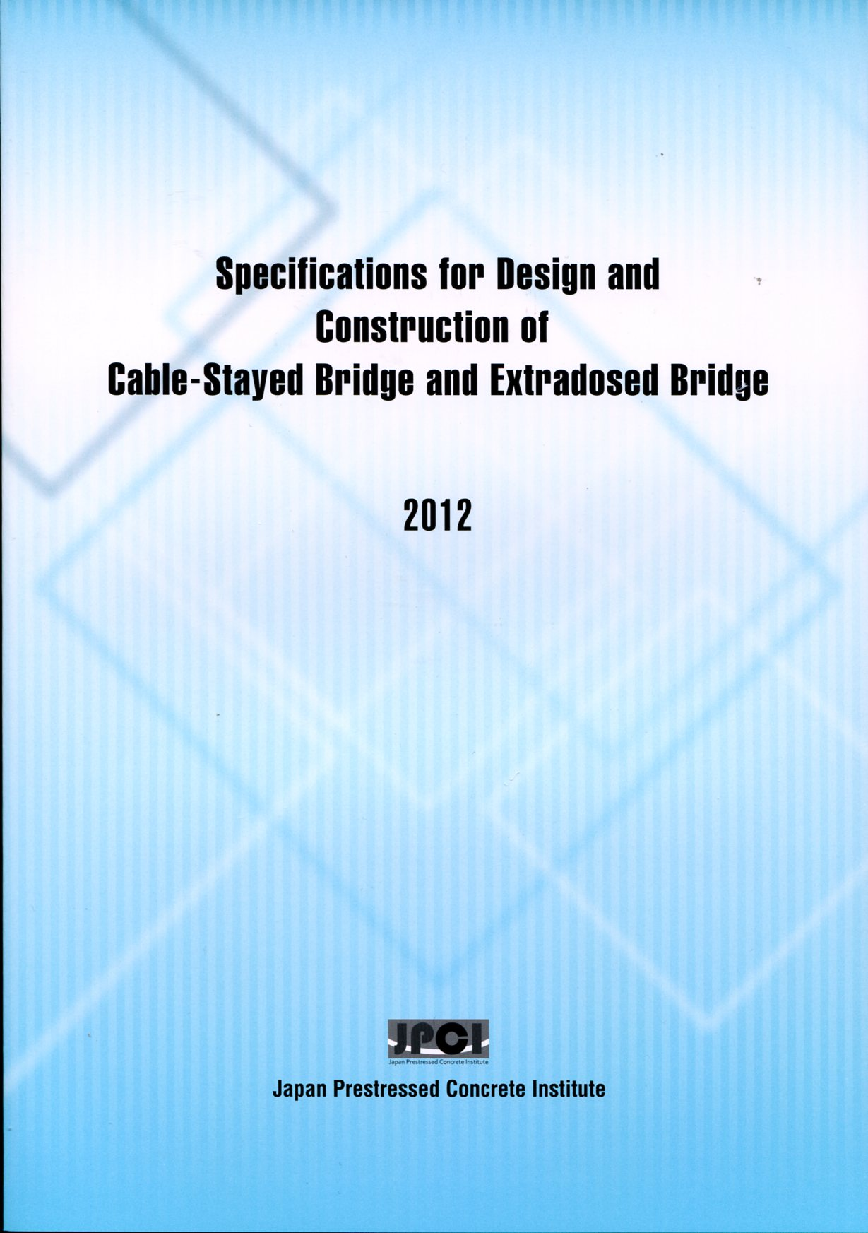 2012 Specifications for Design and Construction of Cable-Stayed Bride and Extradosed Bridge